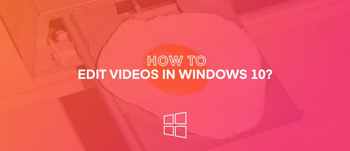 How to edit videos in windows 10