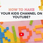 how to make your kids channel on youtube